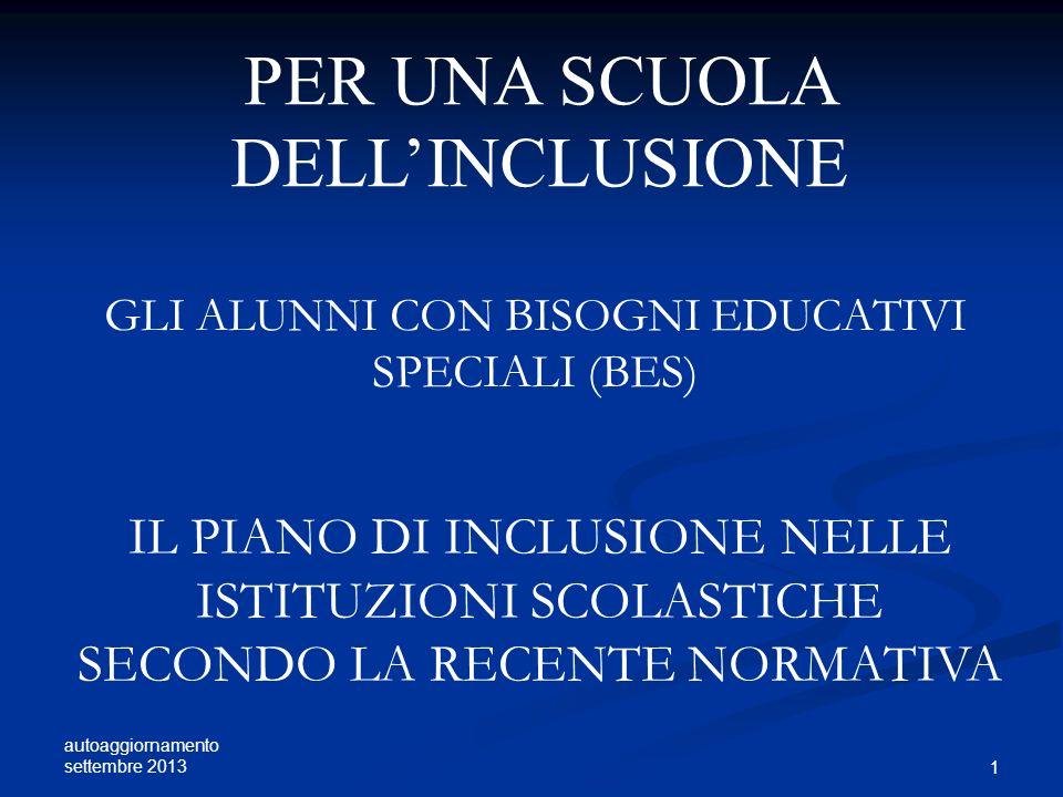 autoaggiornamento settembre 2013 1 PER UNA SCUOLA DELLINCLUSIONE GLI ALUNNI CON BISOGNI EDUCATIVI SPECIALI (BES) IL PIANO DI INCLUSIONE NELLE ISTITUZI