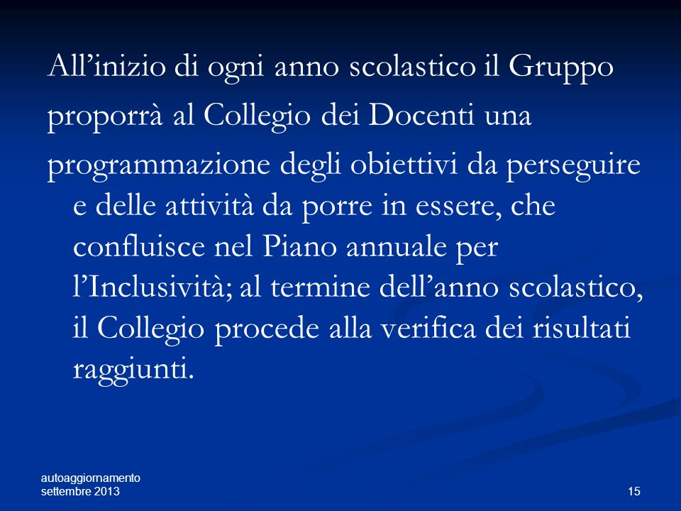 autoaggiornamento settembre 2013 15 Allinizio di ogni anno scolastico il Gruppo proporrà al Collegio dei Docenti una programmazione degli obiettivi da