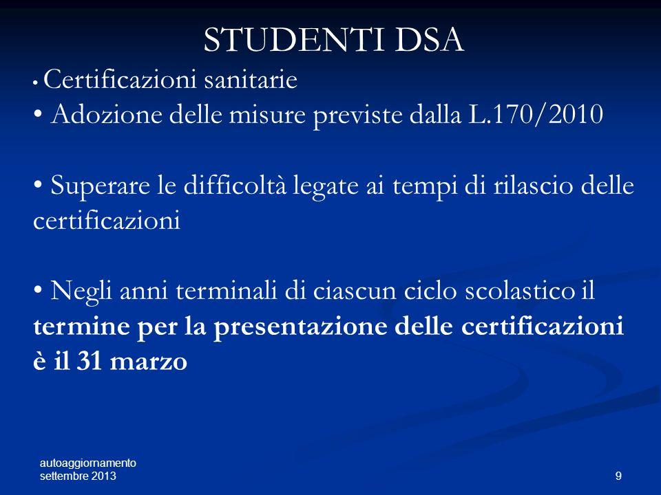 autoaggiornamento settembre 2013 9 STUDENTI DSA Certificazioni sanitarie Adozione delle misure previste dalla L.170/2010 Superare le difficoltà legate