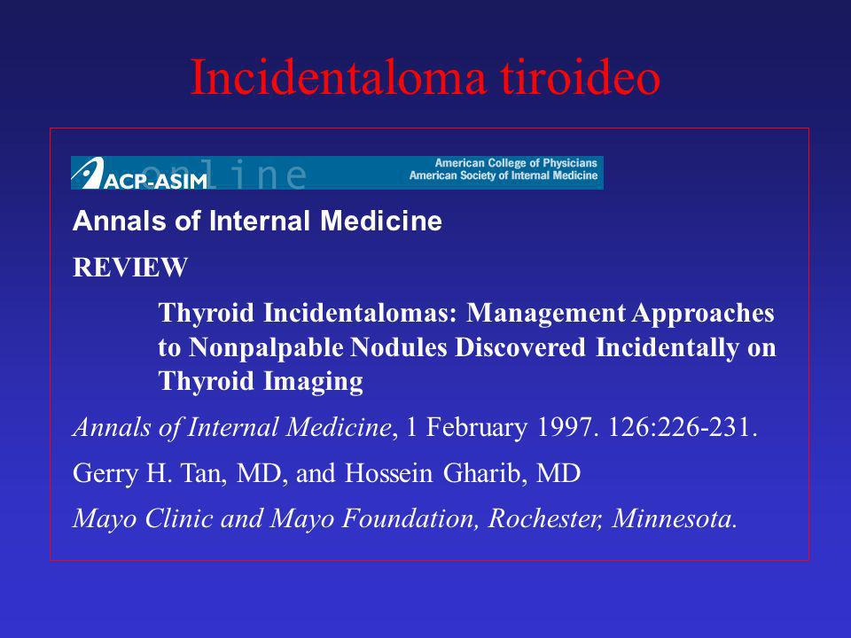 Incidentaloma tiroideo Annals of Internal Medicine REVIEW Thyroid Incidentalomas: Management Approaches to Nonpalpable Nodules Discovered Incidentally