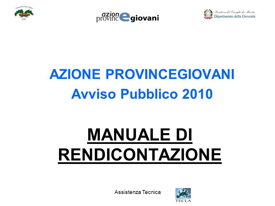 Assistenza Tecnica AZIONE PROVINCEGIOVANI Avviso Pubblico 2010 MANUALE DI RENDICONTAZIONE