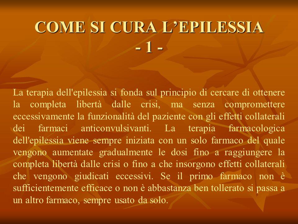 COME SI CURA LEPILESSIA - 1 - La terapia dell'epilessia si fonda sul principio di cercare di ottenere la completa libertà dalle crisi, ma senza compro