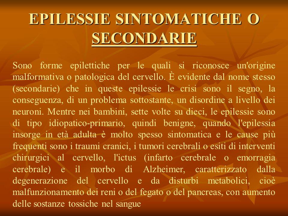 EPILESSIE SINTOMATICHE O SECONDARIE Sono forme epilettiche per le quali si riconosce un'origine malformativa o patologica del cervello. È evidente dal