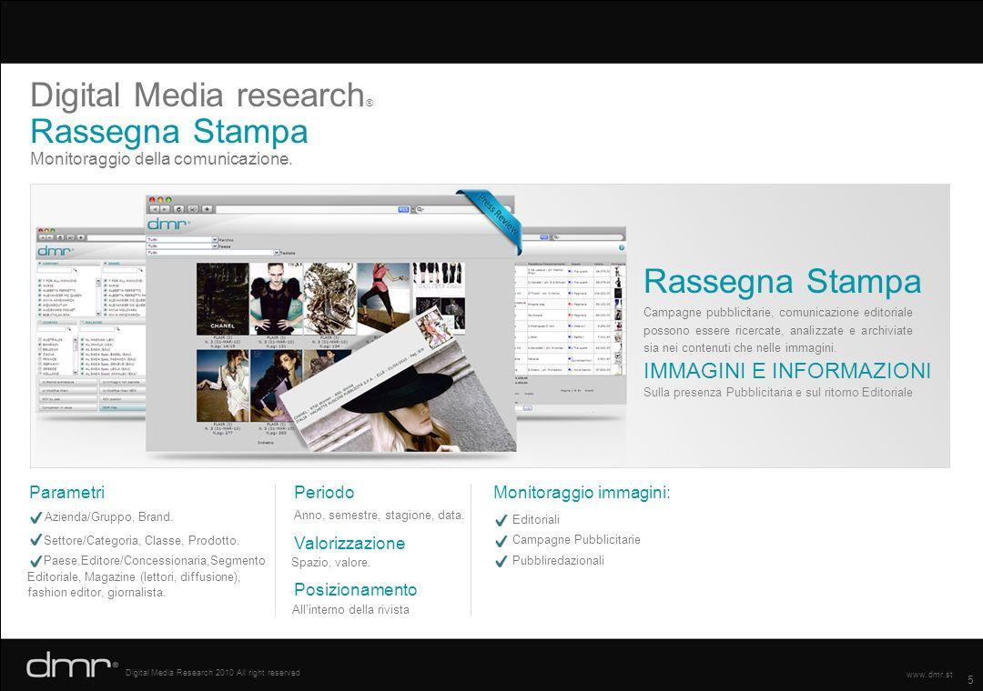 5 Digital Media Research 2010 All right reserved www.dmr.st Monitoraggio della comunicazione. Digital Media research ® Rassegna Stampa Campagne pubbli
