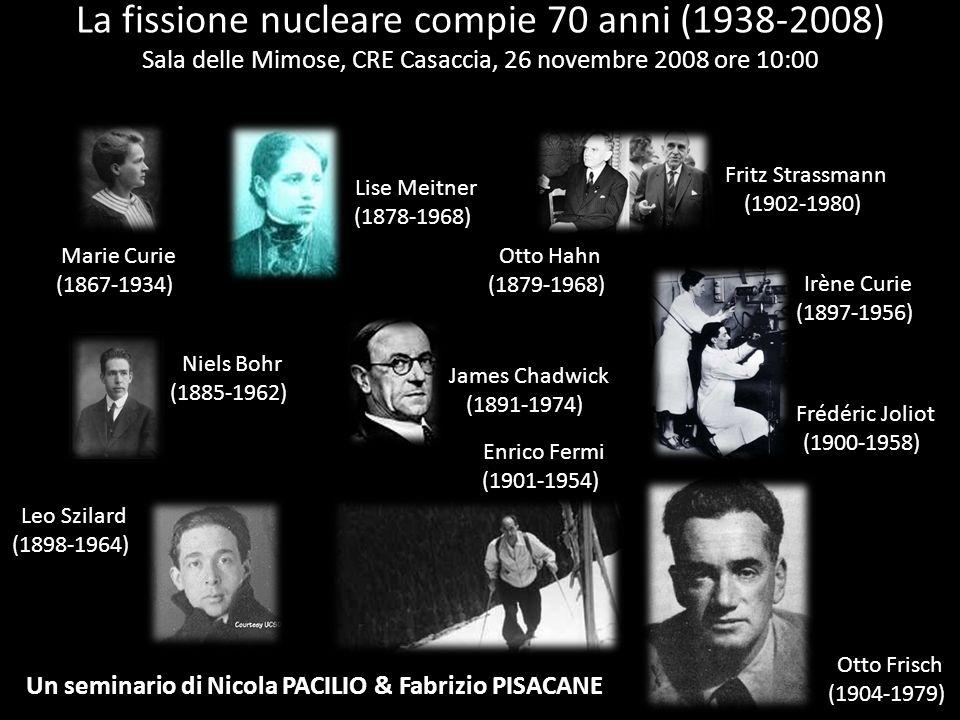 Marie Curie (1867-1934) La fissione nucleare compie 70 anni (1938-2008) Sala delle Mimose, CRE Casaccia, 26 novembre 2008 Un seminario di Nicola PACILIO & Fabrizio PISACANE Alla chimico-fisica franco-polacca si deve la scoperta della radioattività.