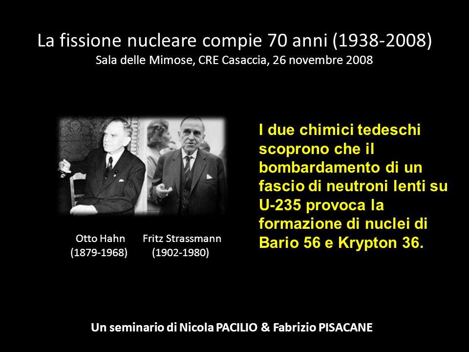 La fissione nucleare compie 70 anni (1938-2008) Sala delle Mimose, CRE Casaccia, 26 novembre 2008 Un seminario di Nicola PACILIO & Fabrizio PISACANE Niels Bohr (1885-1962) Il fisico danese ha formulato il modello planetario dellatomo di Idrogeno ed il modello a goccia dei nuclei degli atomi pesanti.