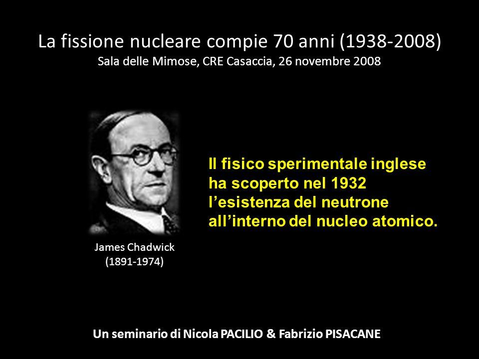 La fissione nucleare compie 70 anni (1938-2008) Sala delle Mimose, CRE Casaccia, 26 novembre 2008 Un seminario di Nicola PACILIO & Fabrizio PISACANE J