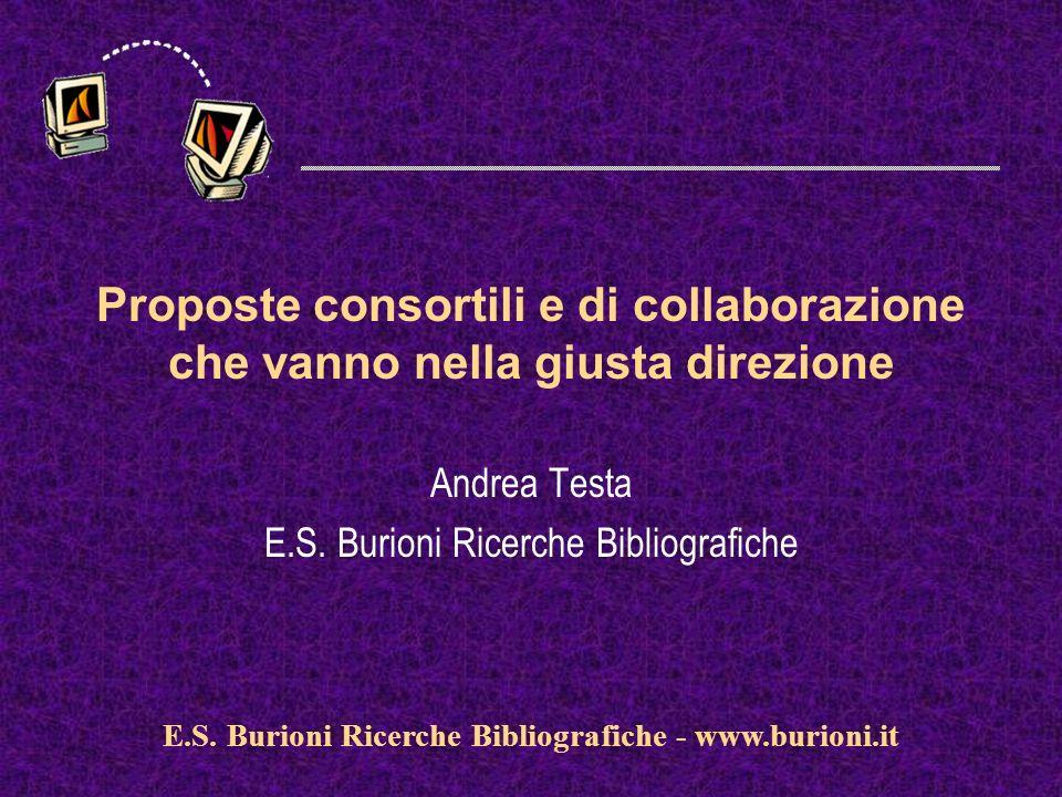www.silverplatter.com Proposte consortili e di collaborazione che vanno nella giusta direzione Andrea Testa E.S. Burioni Ricerche Bibliografiche E.S.