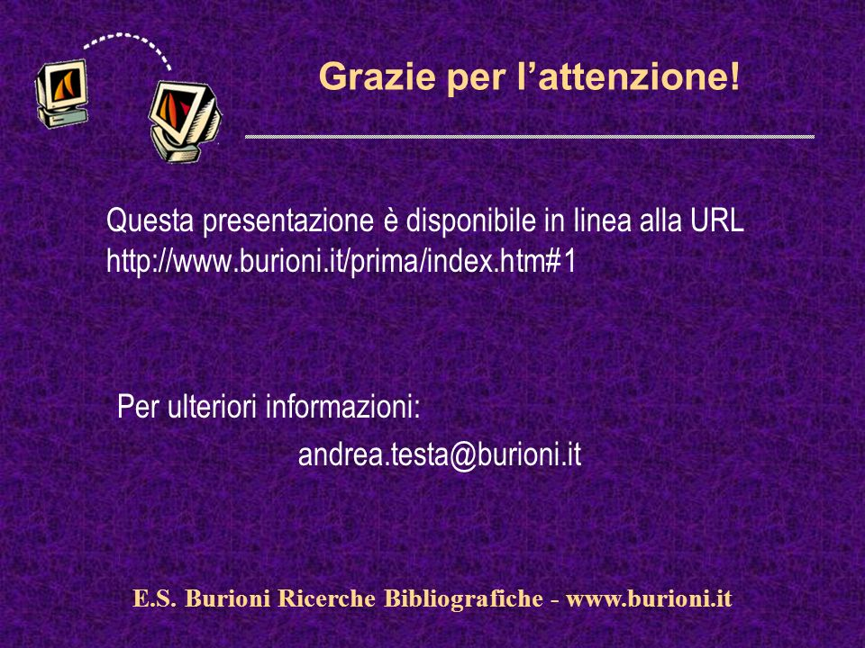 www.silverplatter.com Grazie per lattenzione! Questa presentazione è disponibile in linea alla URL http://www.burioni.it/prima/index.htm#1 Per ulterio