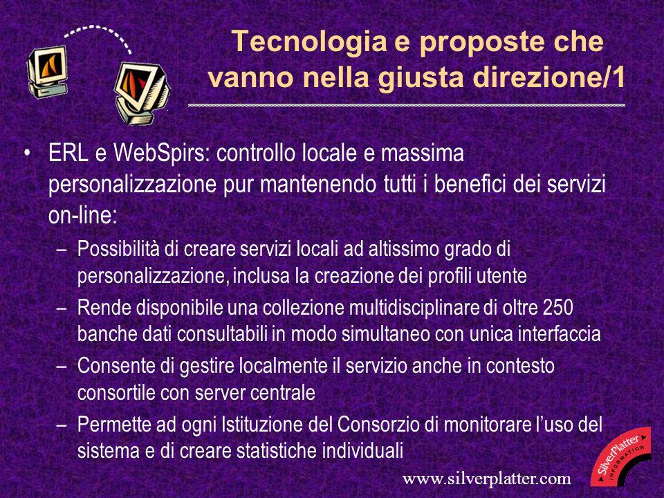 www.silverplatter.com Tecnologia e proposte che vanno nella giusta direzione/1 ERL e WebSpirs: controllo locale e massima personalizzazione pur manten