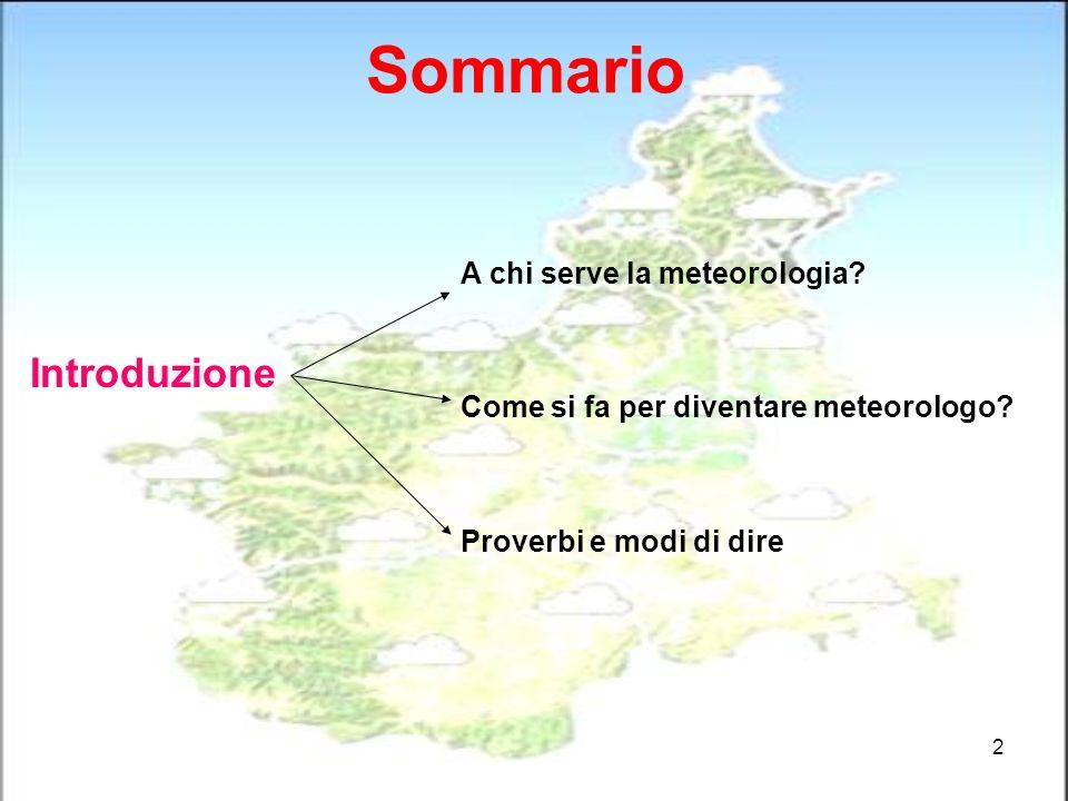2 Sommario Introduzione A chi serve la meteorologia? Come si fa per diventare meteorologo? Proverbi e modi di dire