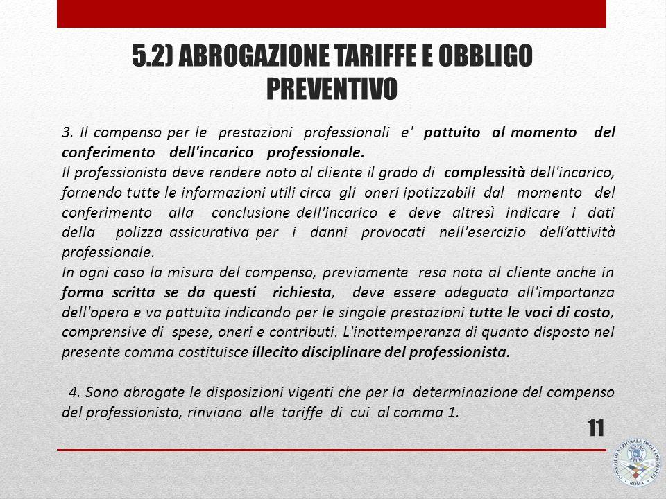 5.2) ABROGAZIONE TARIFFE E OBBLIGO PREVENTIVO 11 3. Il compenso per le prestazioni professionali e' pattuito al momento del conferimento dell'incarico