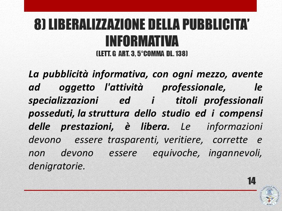 8) LIBERALIZZAZIONE DELLA PUBBLICITA INFORMATIVA (LETT. G ART. 3, 5°COMMA DL. 138) 14 La pubblicità informativa, con ogni mezzo, avente ad oggetto l'a