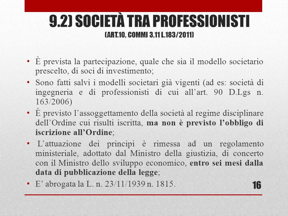 9.2) SOCIETÀ TRA PROFESSIONISTI (ART.10, COMMI 3,11 L.183/2011) È prevista la partecipazione, quale che sia il modello societario prescelto, di soci d