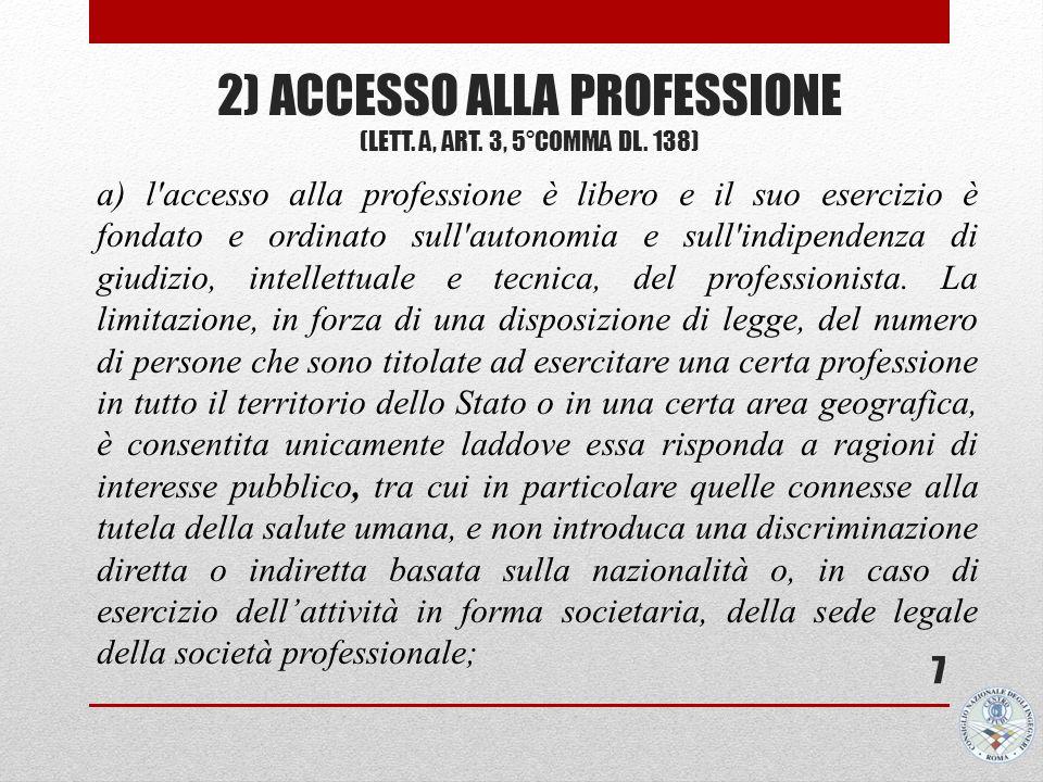2) ACCESSO ALLA PROFESSIONE (LETT. A, ART. 3, 5°COMMA DL. 138) 7 a) l'accesso alla professione è libero e il suo esercizio è fondato e ordinato sull'a