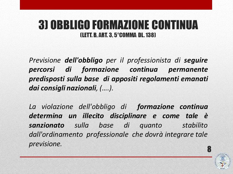 3) OBBLIGO FORMAZIONE CONTINUA (LETT. B, ART. 3, 5°COMMA DL. 138) 8 Previsione dell'obbligo per il professionista di seguire percorsi di formazione co