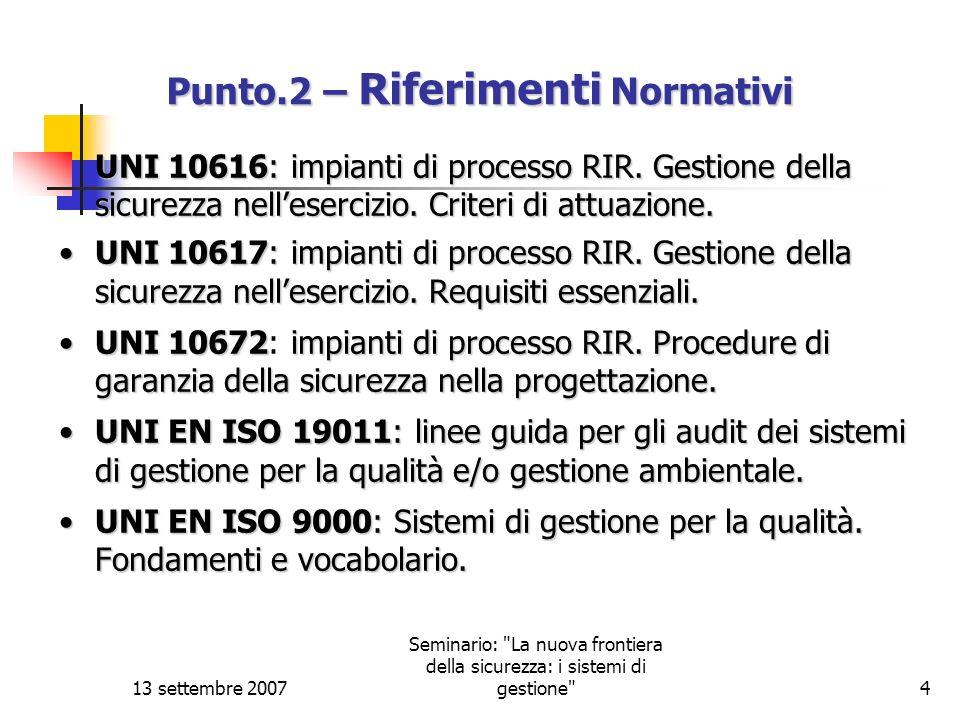 13 settembre 2007 Seminario: La nuova frontiera della sicurezza: i sistemi di gestione 15 Punto 6 – Competenza e valutazione dellauditor (Continua) 2.