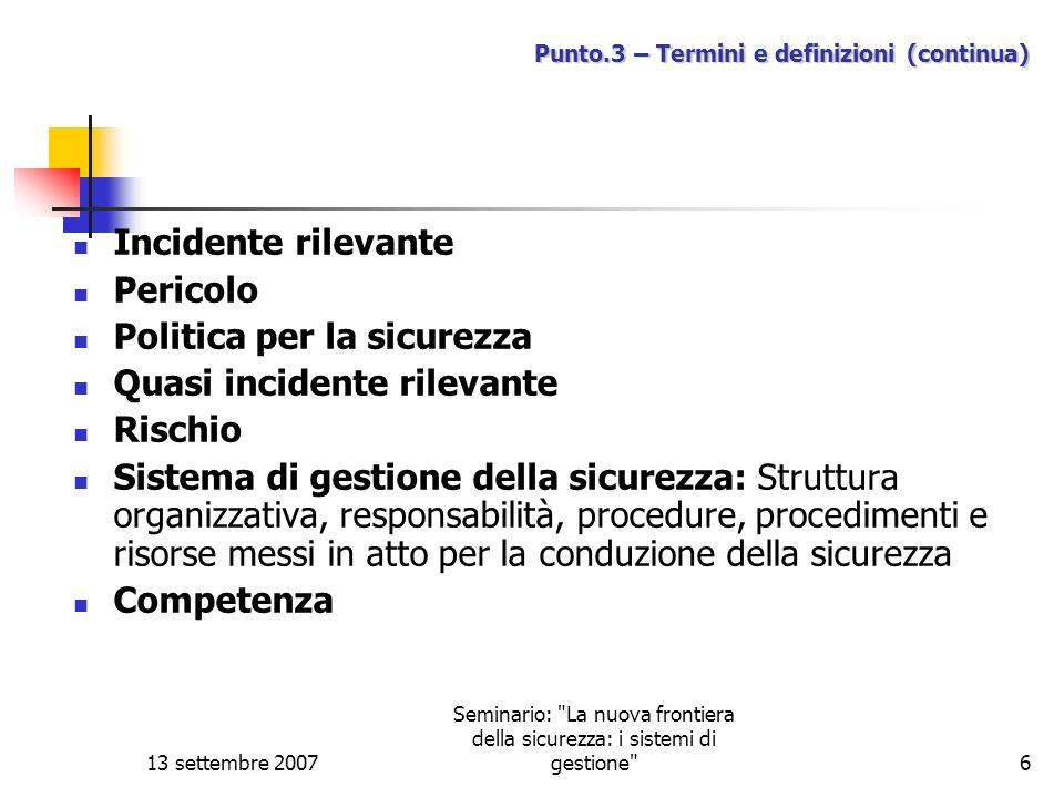 13 settembre 2007 Seminario: La nuova frontiera della sicurezza: i sistemi di gestione 7 Punto.4 - Audit Le attività di audit sono adeguatamente descritte nella norma UNI EN ISO 19011 cui si deve fare riferimento.