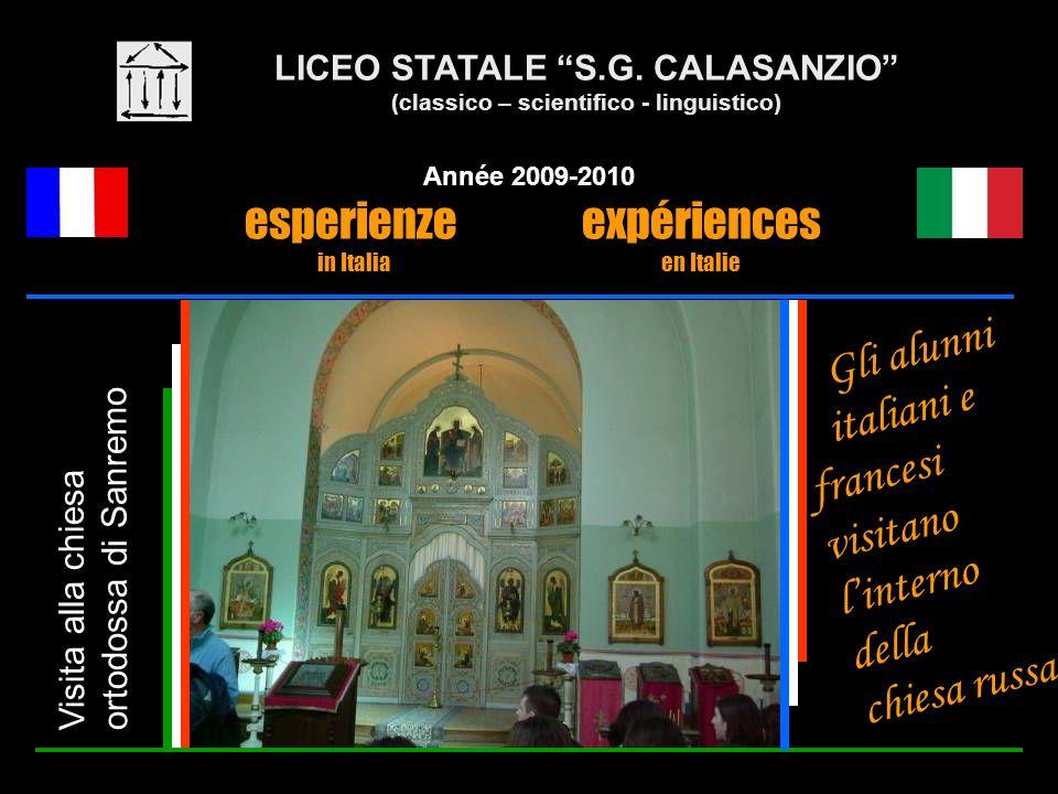 LICEO STATALE S.G. CALASANZIO (classico – scientifico - linguistico) Année 2009-2010 esperienze expériences in Italia en Italie Visita alla chiesa ort