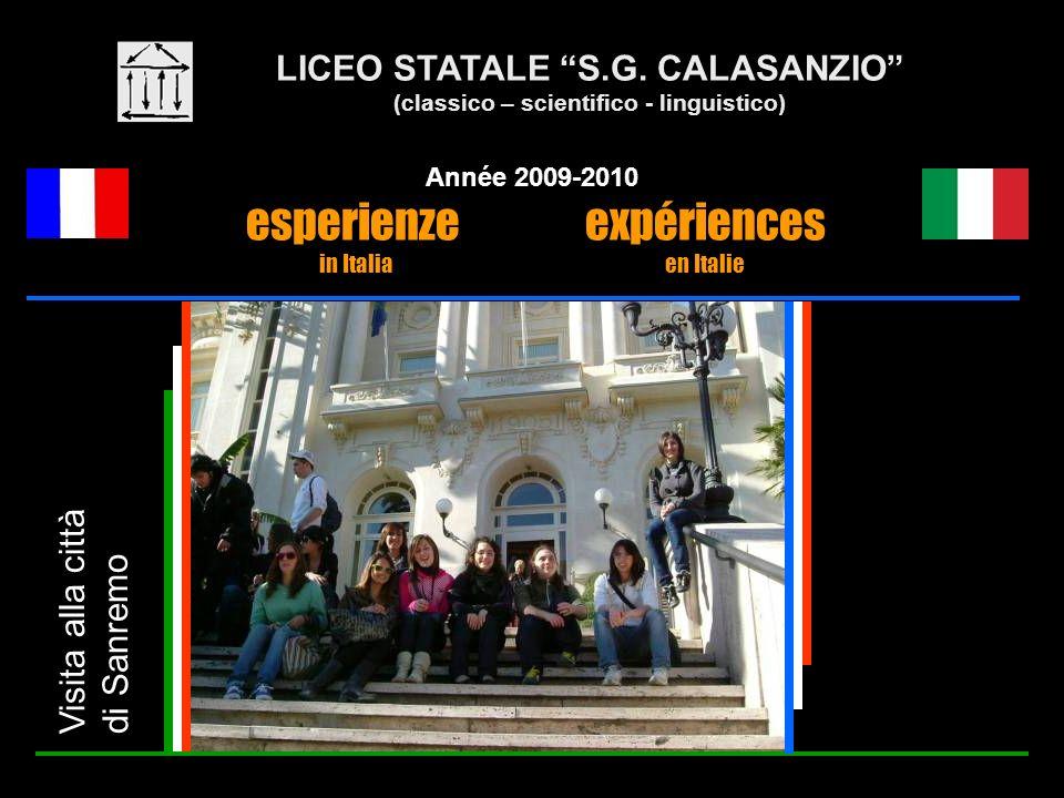 LICEO STATALE S.G. CALASANZIO (classico – scientifico - linguistico) Année 2009-2010 esperienze expériences in Italia en Italie Visita alla città di S