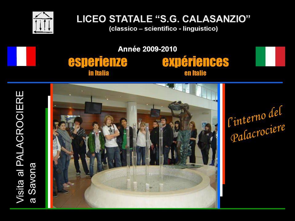 LICEO STATALE S.G. CALASANZIO (classico – scientifico - linguistico) Année 2009-2010 esperienze expériences in Italia en Italie Visita al PALACROCIERE