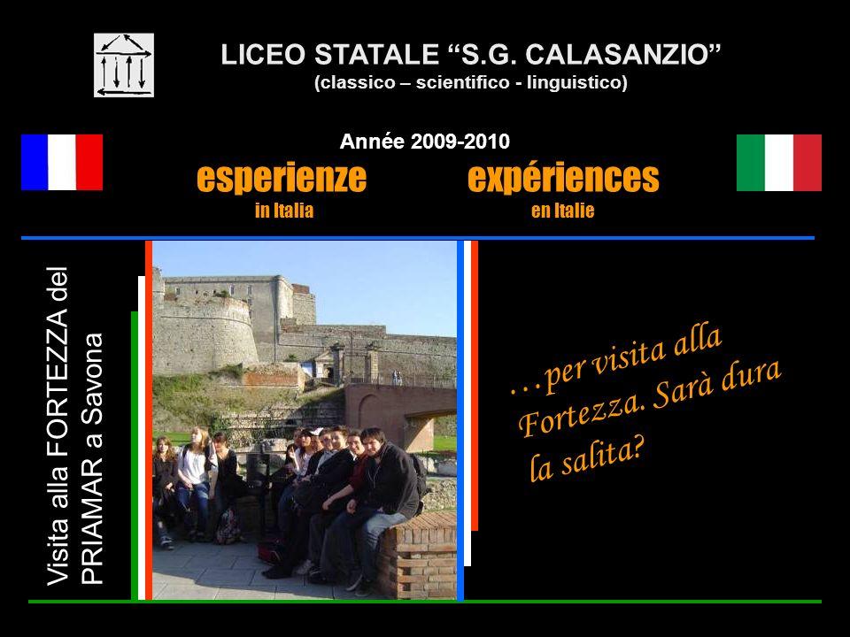 LICEO STATALE S.G. CALASANZIO (classico – scientifico - linguistico) Année 2009-2010 esperienze expériences in Italia en Italie Visita alla FORTEZZA d