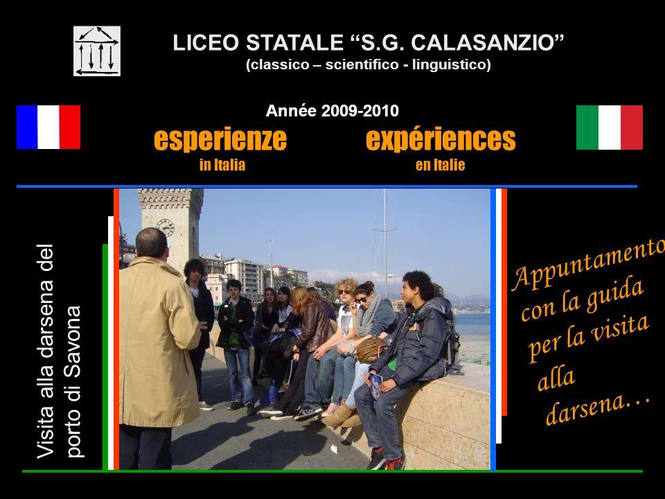 LICEO STATALE S.G. CALASANZIO (classico – scientifico - linguistico) Année 2009-2010 esperienze expériences in Italia en Italie Visita alla darsena de