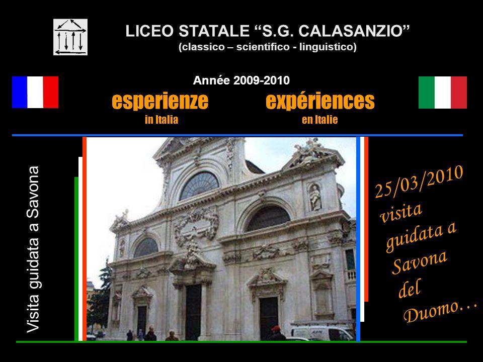 LICEO STATALE S.G. CALASANZIO (classico – scientifico - linguistico) Année 2009-2010 esperienze expériences in Italia en Italie Visita guidata a Savon
