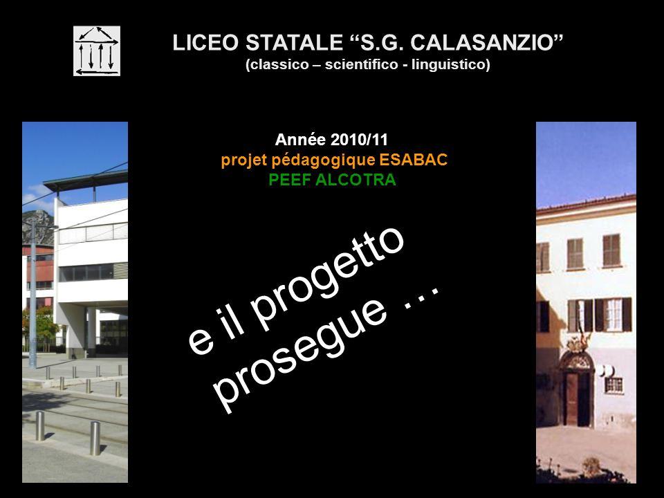 LICEO STATALE S.G. CALASANZIO (classico – scientifico - linguistico) Année 2010/11 projet pédagogique ESABAC PEEF ALCOTRA e il progetto prosegue …