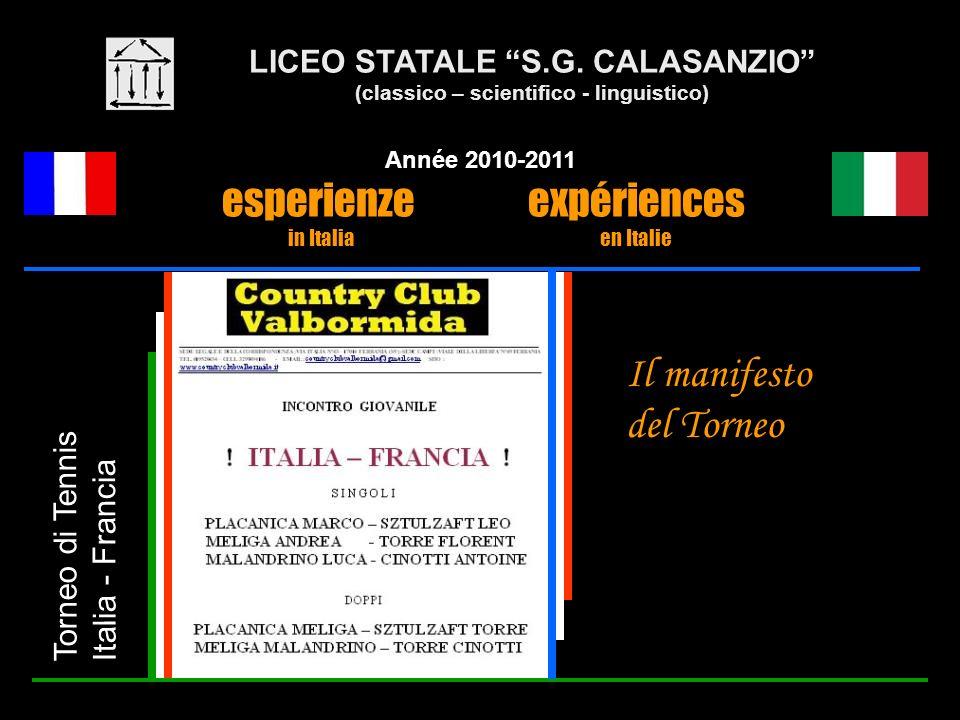 LICEO STATALE S.G. CALASANZIO (classico – scientifico - linguistico) Année 2010-2011 esperienze expériences in Italia en Italie Torneo di Tennis Itali