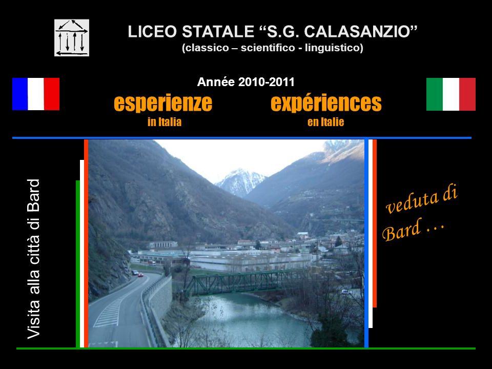 LICEO STATALE S.G. CALASANZIO (classico – scientifico - linguistico) Année 2010-2011 esperienze expériences in Italia en Italie Visita alla città di B