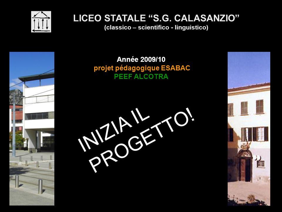LICEO STATALE S.G. CALASANZIO (classico – scientifico - linguistico) Année 2009/10 projet pédagogique ESABAC PEEF ALCOTRA INIZIA IL PROGETTO!