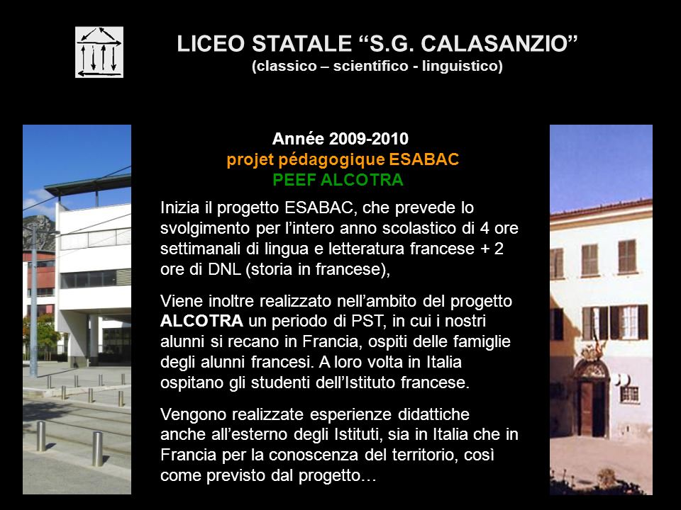 LICEO STATALE S.G. CALASANZIO (classico – scientifico - linguistico) Année 2009-2010 projet pédagogique ESABAC PEEF ALCOTRA Inizia il progetto ESABAC,