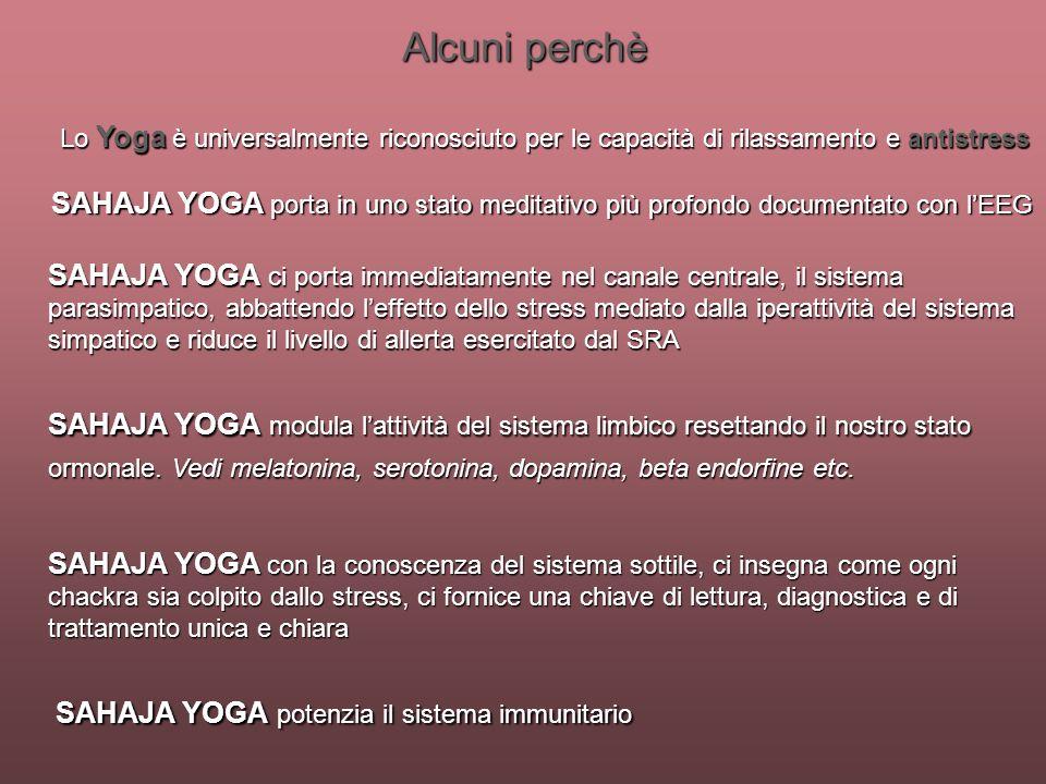 Alcuni perchè Lo Yoga è universalmente riconosciuto per le capacità di rilassamento e antistress SAHAJA YOGA porta in uno stato meditativo più profond
