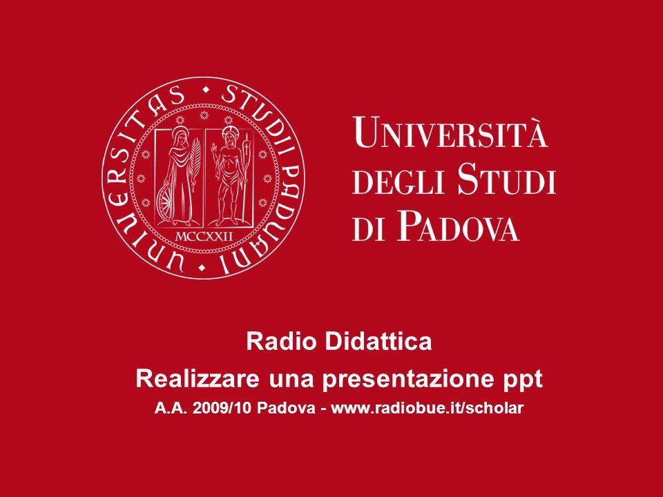 Radio Didattica Realizzare una presentazione ppt A.A. 2009/10 Padova - www.radiobue.it/scholar