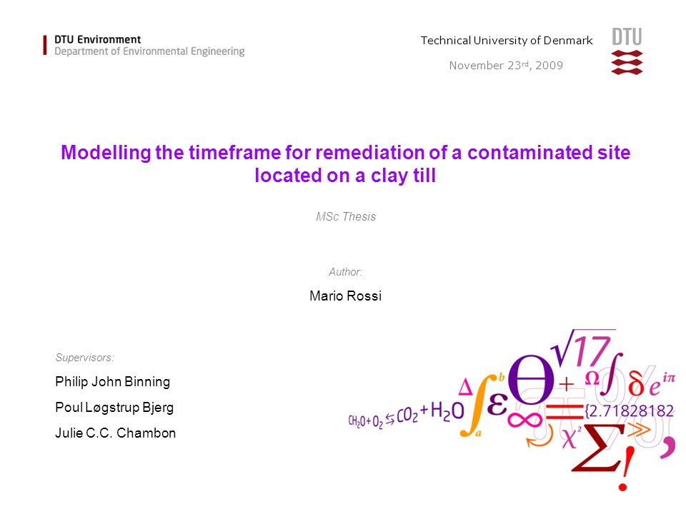 Author: Mario Rossi Modelling the timeframe for remediation of a contaminated site located on a clay till MSc Thesis Supervisors: Philip John Binning