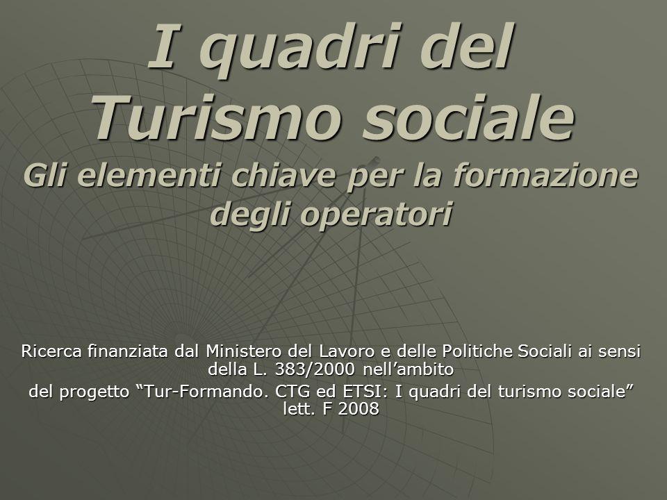 I quadri del Turismo sociale Gli elementi chiave per la formazione degli operatori Ricerca finanziata dal Ministero del Lavoro e delle Politiche Socia