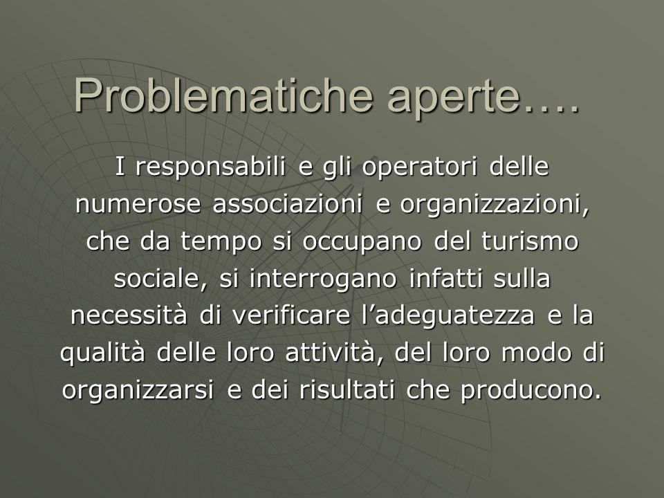 Problematiche aperte…. I responsabili e gli operatori delle numerose associazioni e organizzazioni, che da tempo si occupano del turismo sociale, si i