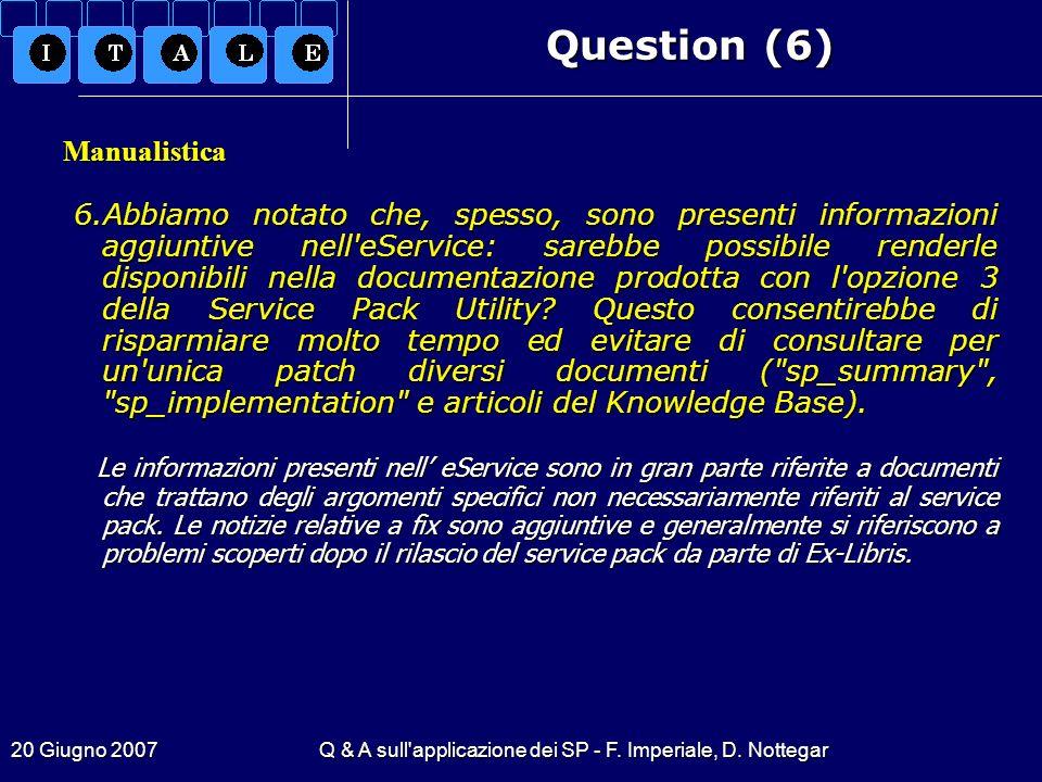 20 Giugno 2007Q & A sull'applicazione dei SP - F. Imperiale, D. Nottegar Question (6) Manualistica 6.Abbiamo notato che, spesso, sono presenti informa