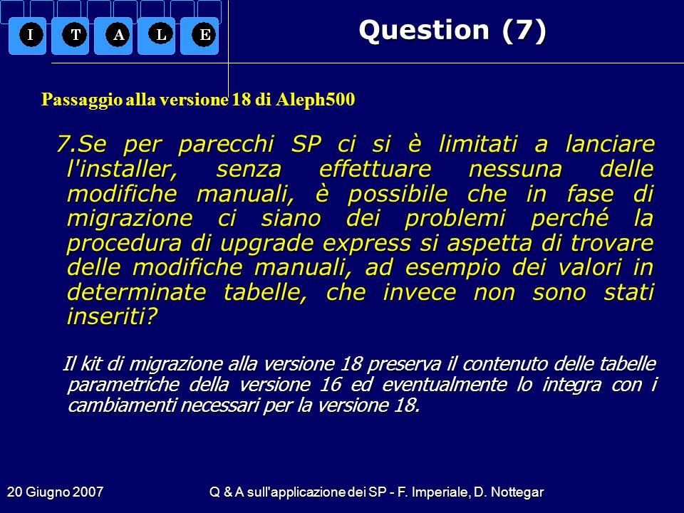 20 Giugno 2007Q & A sull'applicazione dei SP - F. Imperiale, D. Nottegar Question (7) Passaggio alla versione 18 di Aleph500 7.Se per parecchi SP ci s