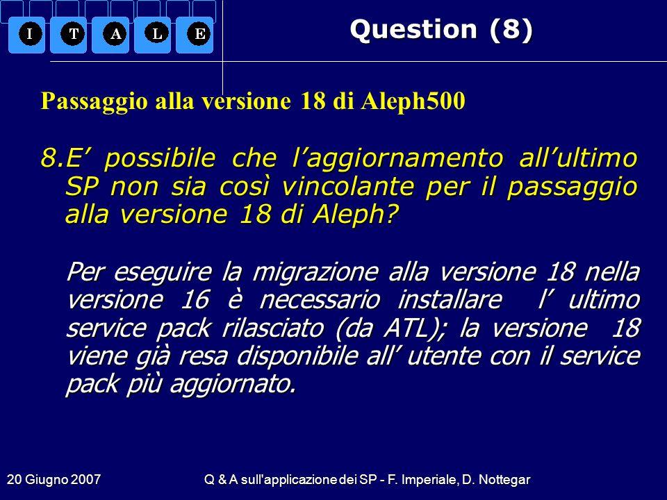 20 Giugno 2007Q & A sull'applicazione dei SP - F. Imperiale, D. Nottegar Question (8) Passaggio alla versione 18 di Aleph500 8.E possibile che laggior