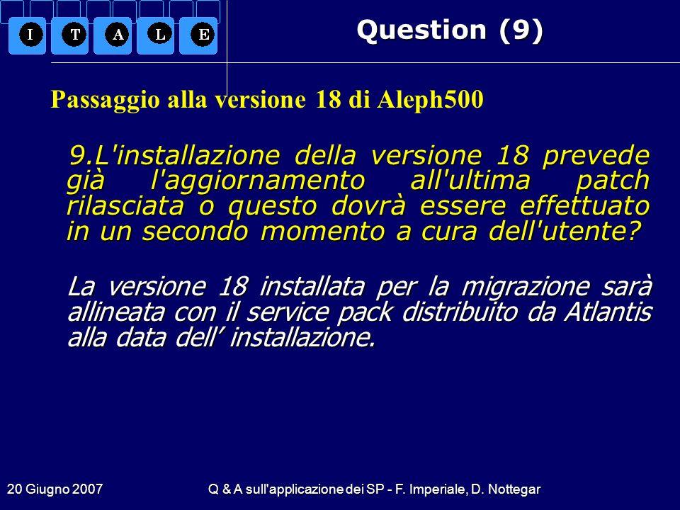 20 Giugno 2007Q & A sull'applicazione dei SP - F. Imperiale, D. Nottegar Question (9) Passaggio alla versione 18 di Aleph500 9.L'installazione della v
