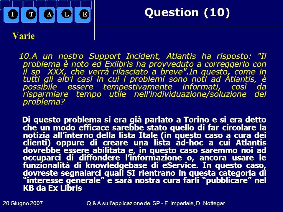 20 Giugno 2007Q & A sull'applicazione dei SP - F. Imperiale, D. Nottegar Question (10) Varie 10.A un nostro Support Incident, Atlantis ha risposto:
