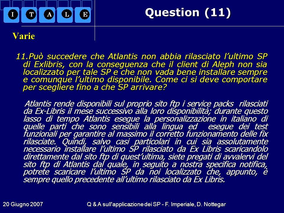 20 Giugno 2007Q & A sull'applicazione dei SP - F. Imperiale, D. Nottegar Question (11) Varie 11.Può succedere che Atlantis non abbia rilasciato lultim