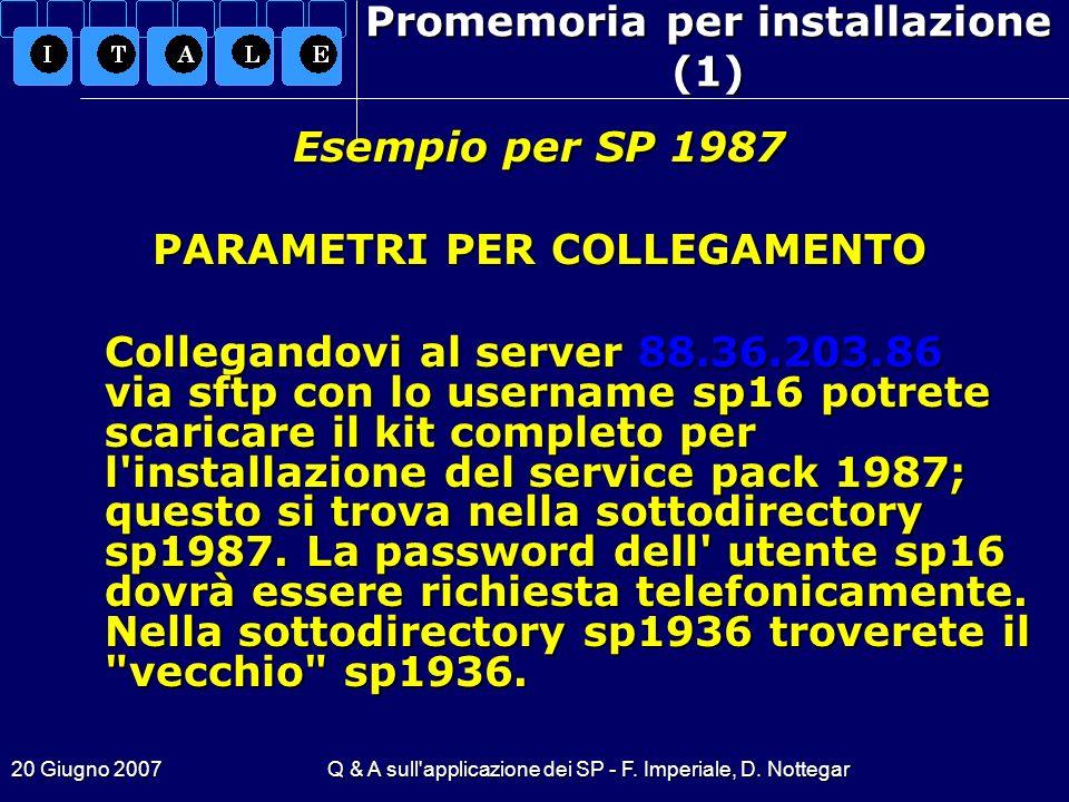 20 Giugno 2007Q & A sull'applicazione dei SP - F. Imperiale, D. Nottegar Promemoria per installazione (1) Collegandovi al server 88.36.203.86 via sftp