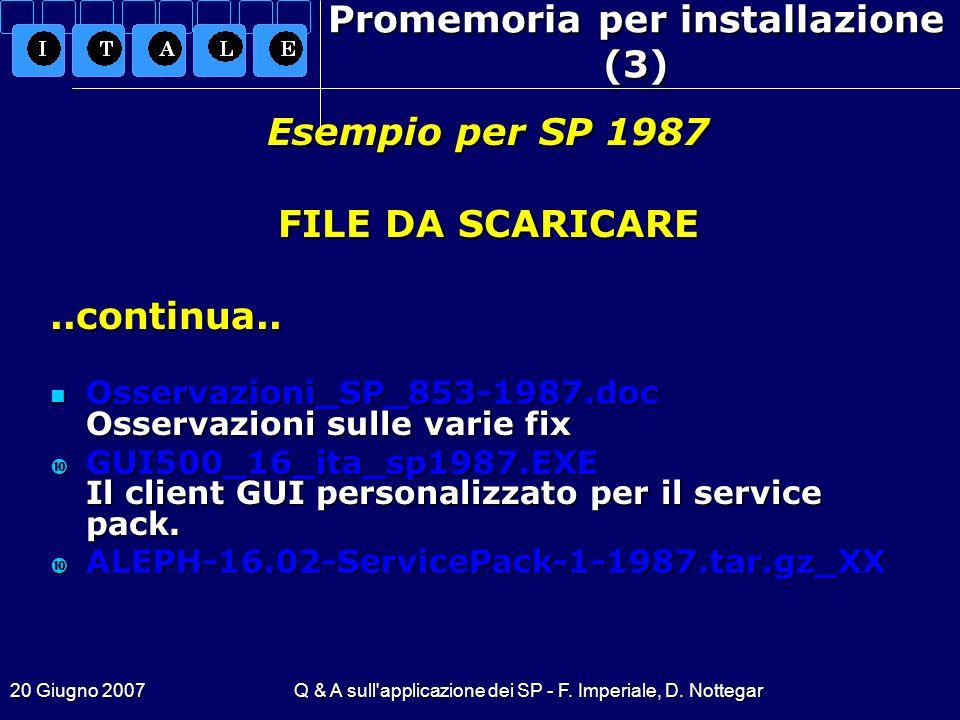 20 Giugno 2007Q & A sull'applicazione dei SP - F. Imperiale, D. Nottegar Promemoria per installazione (3)..continua.. Osservazioni_SP_853-1987.doc Oss
