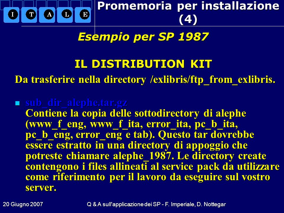20 Giugno 2007Q & A sull'applicazione dei SP - F. Imperiale, D. Nottegar Promemoria per installazione (4) Da trasferire nella directory /exlibris/ftp_