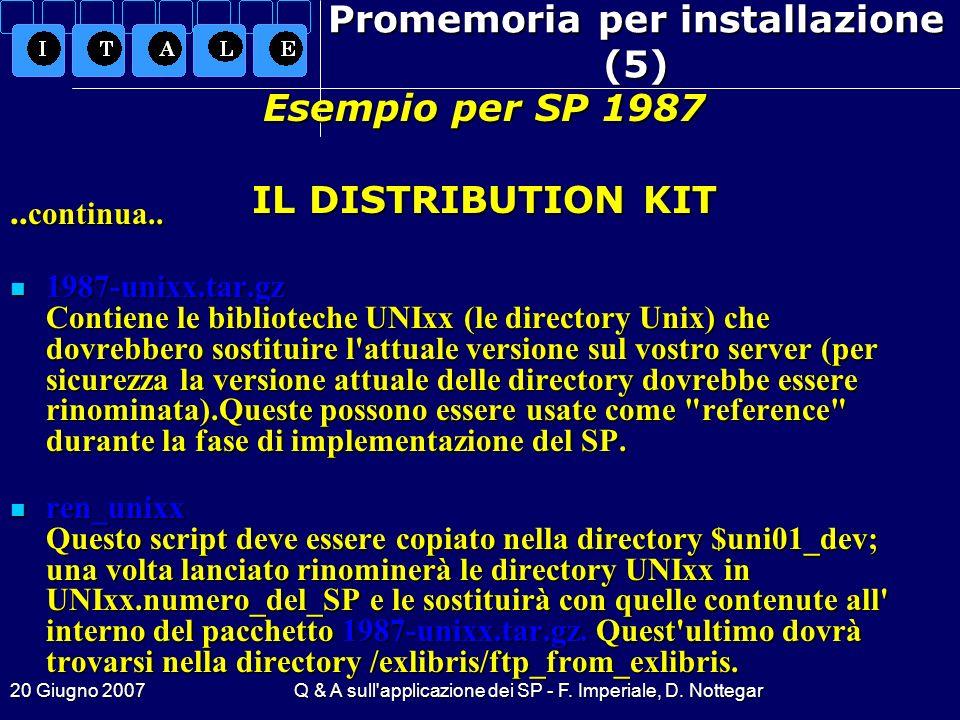 20 Giugno 2007Q & A sull'applicazione dei SP - F. Imperiale, D. Nottegar Promemoria per installazione (5).. continua.... continua.. 1987-unixx.tar.gz