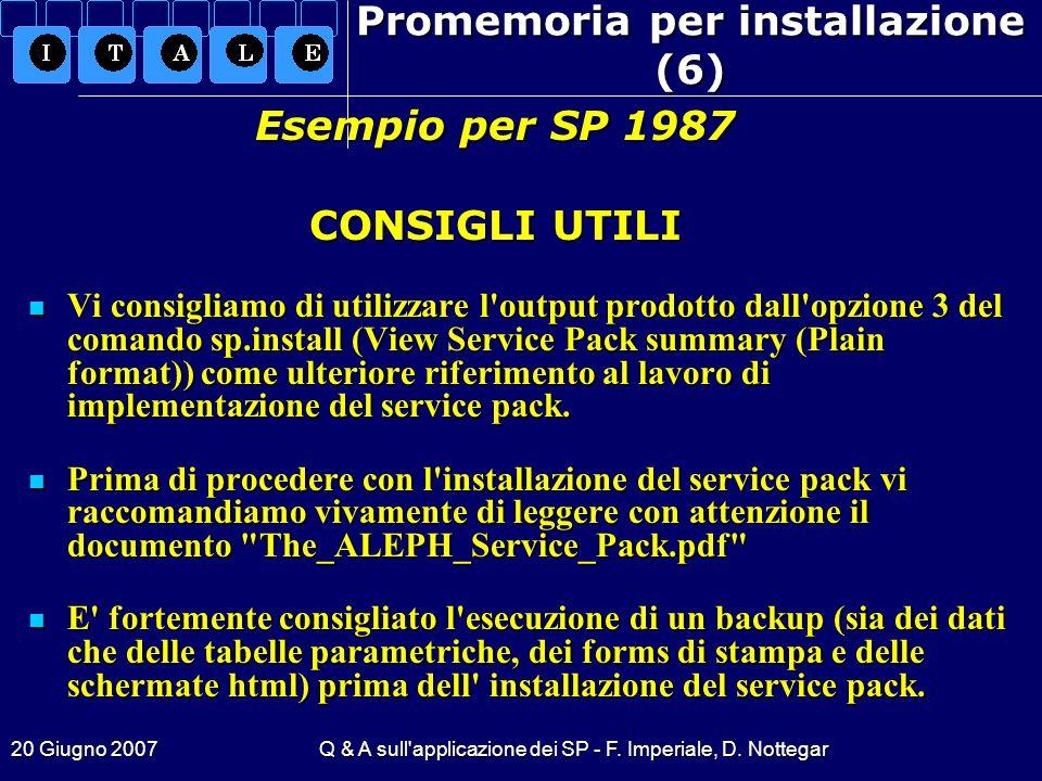 20 Giugno 2007Q & A sull'applicazione dei SP - F. Imperiale, D. Nottegar Promemoria per installazione (6) Vi consigliamo di utilizzare l'output prodot