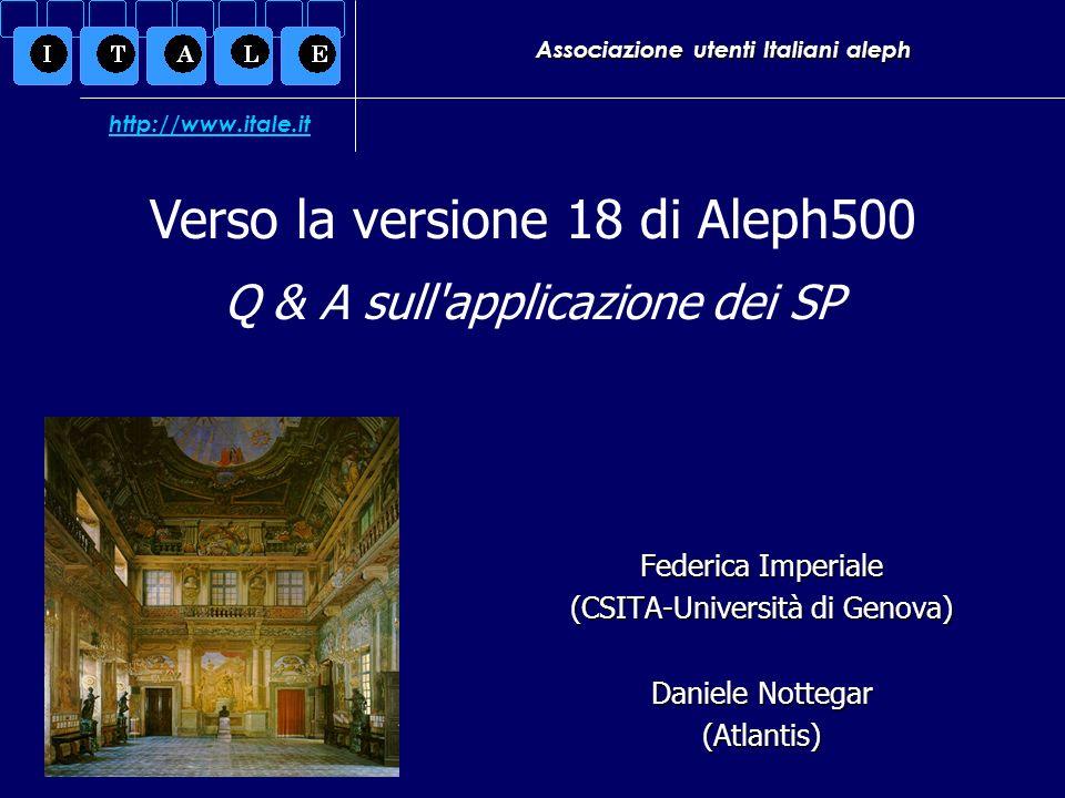 Associazione utenti Italiani aleph Federica Imperiale (CSITA-Università di Genova) Daniele Nottegar (Atlantis) Verso la versione 18 di Aleph500 Q & A
